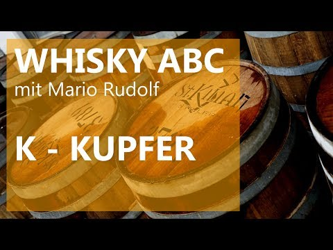 WHISKY ABC | K - KUPFER | Essentiell in der Whiskyherstellung